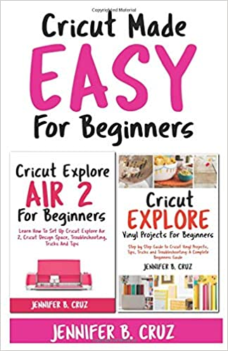 Cricut Made Easy For Beginners: Learn How to Set Cricut