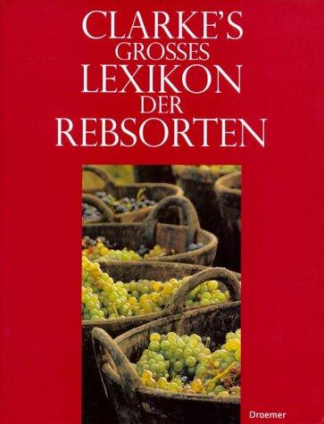 Clarke's Grosses Lexikon Der Rebsorten