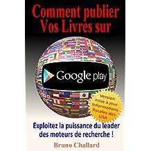 Comment Publier vos Livres sur Google Play: Exploitez la puissance du leader des moteurs de recherche (French Edition)