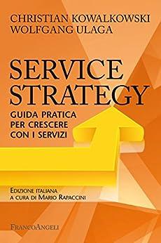 Service Strategy: Guida pratica per crescere con i servizi (Italian Edition)
