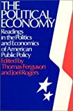 The Political Economy : Readings in the Politics and Economics of American Public Policy, Ferguson, Thomas and Rogers, Joel, 087332272X