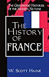 The History of France: (The Greenwood Histories of the Modern Nations)