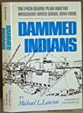 Dammed Indians : The Pick-Sloan Plan and the Missouri River Sioux, 1944-1980, Lawson, Michael L., 0806116579