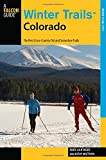 Winter Trails Colorado: The Best Cross-Country Ski And Snowshoe Trails (Winter Trails Series)