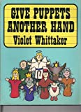 Give Puppets Another Hand, Violet Whittaker, 0801096545