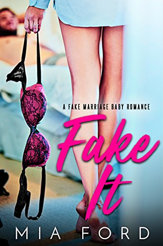 Fake It: A Fake Marriage Baby Romance cover
