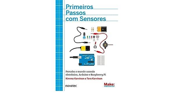 Primeiros Passos Com Sensores: Perceba o Mundo Usando Eletrªnica, Arduino e Raspberry Pi: Kimmo Karvinen: 9788575224021: Amazon.com: Books