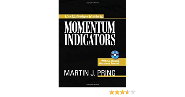 The Definitive Guide to Momentum Indicators: Martin Pring