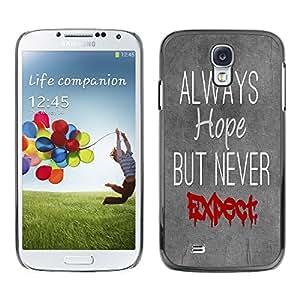 For Samsung Galaxy S4 - Gray Always Hope Never Expect Word Art /Modelo de la piel protectora de la cubierta del caso/ - Super Marley Shop -