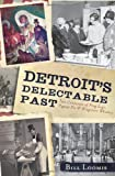 Detroit's Delectable Past:: Two Centuries of Frog Legs, Pigeon Pie and Drugstore Whiskey (Food & Drink) (American Palate)