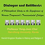 Dialogue and Antithesis: A Philosophical Study on the Significance of Herman Dooyeweerd's Transcendental Critique (Hermit Kingdom Studies in History and Religion) | Yong-Joon Choi