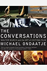 The Conversations: Walter Murch and the Art of Editing Film Kindle Edition