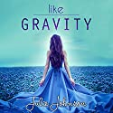 Like Gravity Audiobook by Julie Johnson Narrated by Renée Chambliss