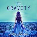Like Gravity Hörbuch von Julie Johnson Gesprochen von: Renée Chambliss