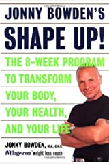 Jonny Bowden's Shape Up!: The 8-week Program To Transform Your Body, Your Health, And Your Life Hardcover