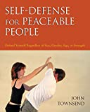 Self-Defense for Peaceable People: Defend Yourself Regardless of Size, Gender, Age, or Strength