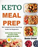 Keto Meal Prep: The Complete Keto Meal Prep Guide for Beginners, 28 Days Keto Meal Plan Help You to Lose Weight 20 Pounds, Saving Time and Money (Keto meal prep cookbook)