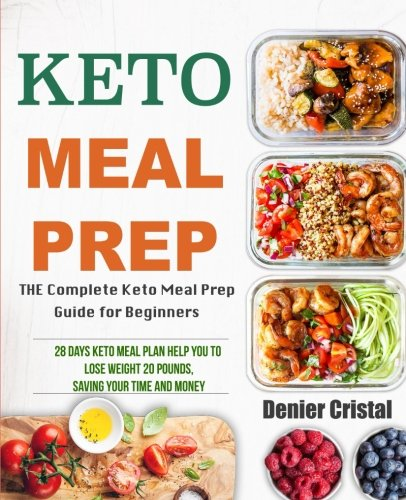Keto Meal Prep: The Complete Keto Meal Prep Guide for Beginners, 28 Days Keto Meal Plan Help You to Lose Weight 20 Pounds, Saving Time and Money (Keto meal prep cookbook) by Denier Cristal