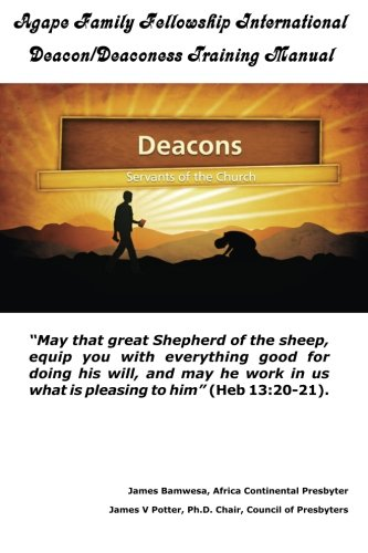Agape Family Fellowship International Deacon/Deaconess Training Manual: For The Equipping of the Saints