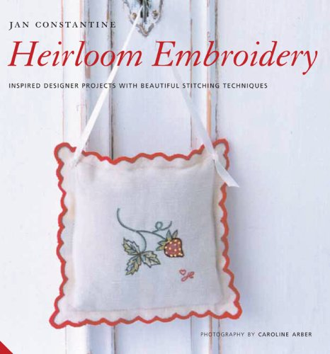 Heirloom Embroidery: Inspired Designer Projects with Beautiful Stitching Techniques pdf epub