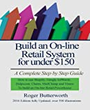 img - for Build an Online Retail System for under $150: A Complete Step by Step Guide on how to use Shopify, Google AdWords, Helpscout, Chatra, MailChimp and Vimeo to build an On-line Retail Powerhouse book / textbook / text book