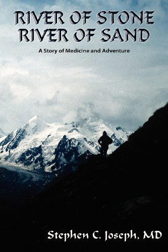 River of Stone, River of Sand, A Story of Medicine and Adventure by Stephen C. Joseph MD (2011-11-01) ()