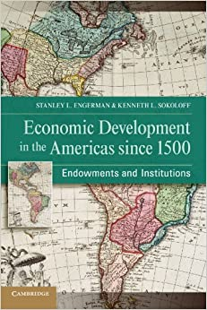 Economic Development in the Americas since 1500: Endowments and Institutions (NBER Series on Long-Term Factors in Economic Development)