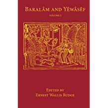 Baralam and Yewasef: Volume 1: Being the Ethiopic Version of a Christianized Recension of the Buddhist Legend of the Buddha and the Bodhisattva (Library of Arcana) (2014-03-06)
