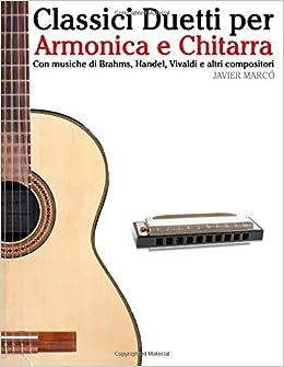 Classici Duetti per Armonica e Chitarra: Facile Armonica! Con musiche di Brahms, Handel, Vivaldi e altri compositori