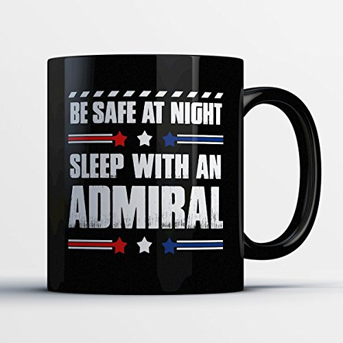 Admiral Coffee Mug – Be Safe At Night Sleep With An Admiral - Funny 11 oz Black Ceramic Tea Cup - Humorous and Cute Admiral Gifts with Admiral Sayings - Admiral Nelson Halloween Costume