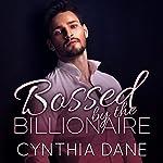 Bossed by the Billionaire | Cynthia Dane