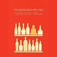 The Buddha Walks into a Bar...: A Guide to Life for a New Generation Audiobook by Lodro Rinzler Narrated by Lodro Rinzler