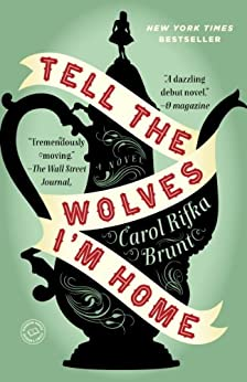 Tell the Wolves I'm Home: A Novel by [Brunt, Carol Rifka]