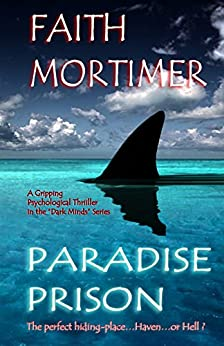 """Paradise Prison: Haven...or Hell ? (""""Dark Minds"""" Psychological Thrillers Book 4) by [Mortimer, Faith]"""