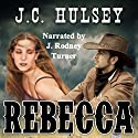 Rebecca Audiobook by J.C. Hulsey Narrated by J Rodney Turner