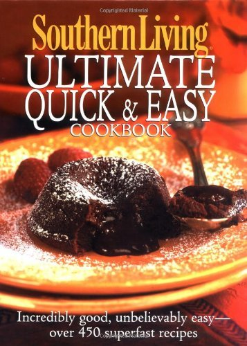 Southern Living: Ultimate Quick & Easy Cookbook: Incredibly Good, Unbelivably Easy - Over 450 Superfast Recipes (Southern Living (Hardcover Oxmoor)) by The Editors of Southern Living