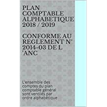 PLAN COMPTABLE ALPHABETIQUE 2018 / 2019 CONFORME AU REGLEMENT N° 2014-03 DE L 'ANC: L'ensemble des comptes du plan comptable général sont ventilés par ordre alphabétique (French Edition)