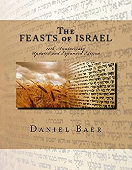 The Feasts of Israel: Updated and Expanded 12th Anniversary Edition by [Baer, Daniel]