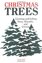 Christmas Trees: Growing and Selling Trees, Wreaths, and Greens
