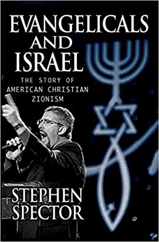 Evangelicals and Israel: The Story of American Christian Zionism: Spector,  Stephen: 9780195368024: Amazon.com: Books