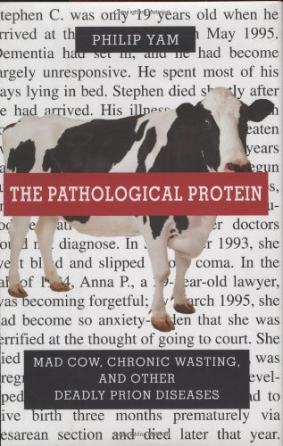 Download The Pathological Protein: Mad Cow, Chronic Wasting, and Other Deadly Prion Diseases pdf epub