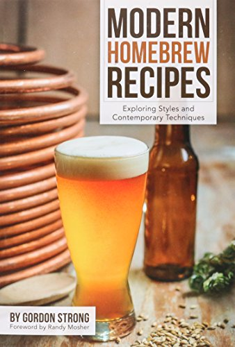 Modern Homebrew Recipes: Exploring Styles and Contemporary Techniques [Gordon Strong] (Tapa Blanda)