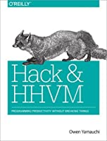 Hack and HHVM: Programming Productivity Without Breaking Things Front Cover