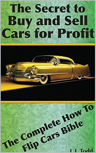 How To Flip Cars >> The Secret To Buy And Sell Cars For Profit The Complete How To Flip Cars Bible