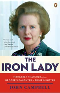 the iron lady margaret thatcher from grocers daughter to prime minister