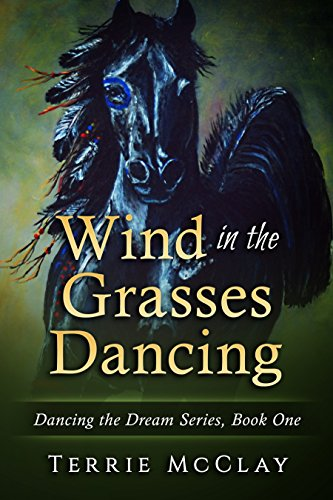 Wind in the Grasses Dancing: Dancing the Dream Series Book One