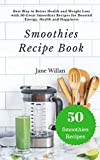 Smoothies Recipe Book: Best Way to Better Health and Weight Loss with 50 Great Smoothies Recipes for Boosted Energy, Health and Happiness