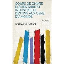 Cours de chimie élémentaire et industrielle, destiné aux gens du monde Volume 2 (French Edition)