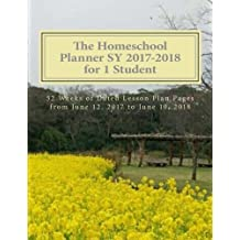 The Homeschool Planner SY 2017-2018 for 1 Student: 52 Weeks of Dated Lesson Plan Pages from June 12, 2017 to June...