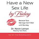 Have a New Sex Life by Friday: Because Your Marriage Can't Wait Until Monday | Dr. Kevin Leman